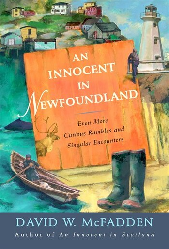 An Innocent in Newfoundland: Even More Curious Rambles and Singular Encounters by David Mcfadden