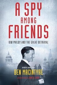 Book A Spy Among Friends: Kim Philby And The Great Betrayal by Ben Macintyre