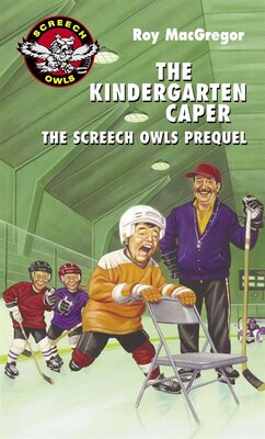 Book The Kindergarten Caper: The Screech Owls Prequel by Roy Macgregor