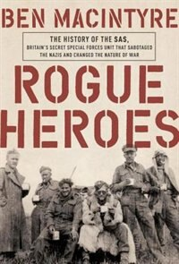 Rogue Heroes: The History Of The Sas, Britain's Secret Special Forces Unit That Sabotaged The Nazis…