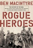 Book Rogue Heroes: The History Of The Sas, Britain's Secret Special Forces Unit That Sabotaged The Nazis… by Ben Macintyre