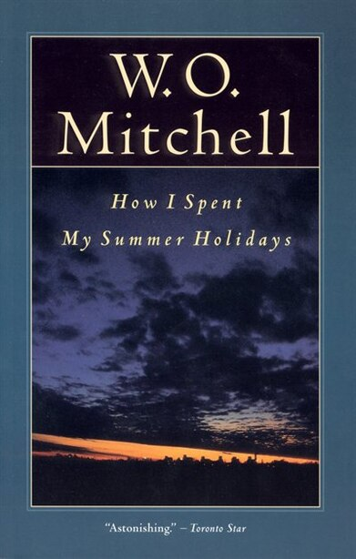 How I Spent My Summer Holidays by W.o. Mitchell