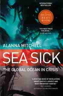Sea Sick: The Global Ocean In Crisis by Alanna Mitchell