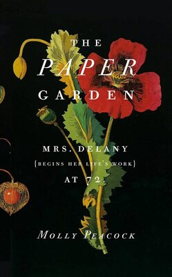 Book The Paper Garden: Mrs. Delany Begins Her Life's Work At 72 by Molly Peacock