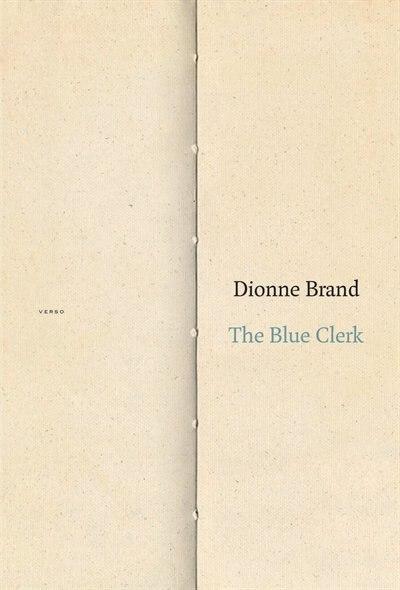 The Blue Clerk: Ars Poetica In 59 Versos by Dionne Brand