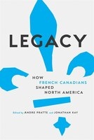 Book Legacy: How French Canadians Shaped North America by ANDRE PRATTE