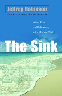 The Sink: Crime, Terror, And Dirty Money In The Offshore World