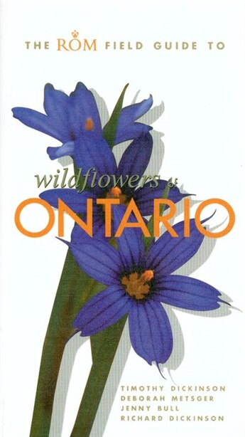 The Rom Field Guide To Wildflowers Of Ontario: Rom Field Guides by Richard Dickinson