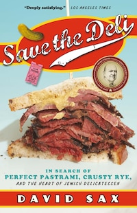 Save The Deli: In Search Of Perfect Pastrami, Crusty Rye, And The Heart Of Jewish Delicatessen