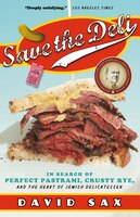 Book Save The Deli: In Search Of Perfect Pastrami, Crusty Rye, And The Heart Of Jewish Delicatessen by David Sax