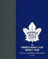 The Toronto Maple Leaf Hockey Club: Official Centennial Publication