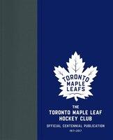 The Toronto Maple Leaf Hockey Club: Official Centennial Publication