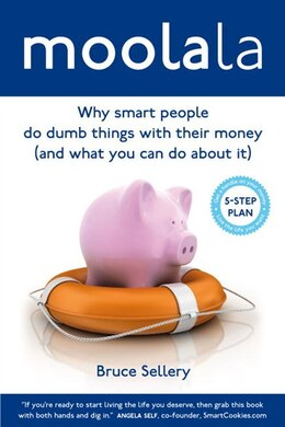 Book Moolala: Why Smart People Do Dumb Things With Their Money - And What You Can Do About It by Bruce Sellery