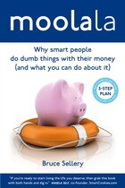 Moolala: Why Smart People Do Dumb Things With Their Money - And What You Can Do About It