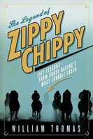 Book The Legend Of Zippy Chippy: Life Lessons From Horse Racing's Most Lovable Loser by William Thomas