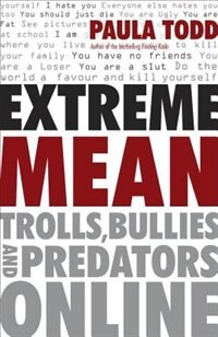 Book Extreme Mean: Trolls, Bullies And Predators Online by Paula Todd