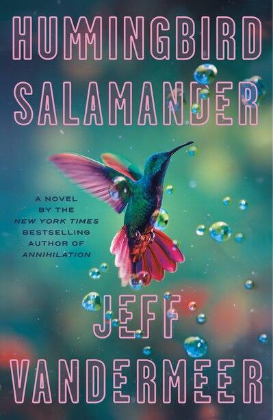 Hummingbird Salamander: A Novel by Jeff Vandermeer