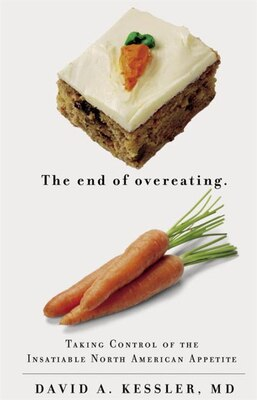 Book The End Of Overeating: Taking Control Of The Insatiable North American Appetite by David Kessler