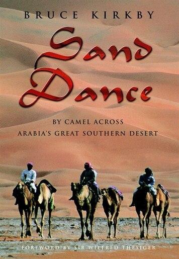 Sand Dance: By Camel Across Arabia's Great Southern Desert by Bruce Kirkby