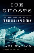 Book Ice Ghosts: The Epic Hunt For The Lost Franklin Expedition by Paul Watson