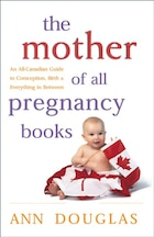 The Mother of All Pregnancy Books: An All-Canadian Guide to Conception, Birth and Everything in…