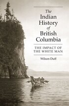 The Indian History of British Columbia: The Impact on the White Man