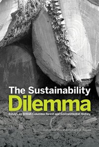 The Sustainability Dilemma: Essays on British Columbia Forest and Environmental History