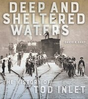 Deep And Sheltered Waters: The History Of Tod Inlet