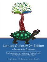 Natural Curiosity 2nd Edition: A Resource for Educators: Considering Indigenous Perspectives in…