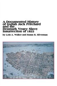 A Documented History of Gullah Jack Pritchard and the Denmark Vesey Slave Insurrection of 1822