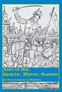 Joan of Arc: Heretic, Mystic, Shaman