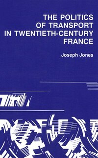 Politics of Transport in Twentieth-Century France
