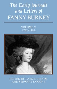 The Early Journals and Letters of Fanny Burney: Volume V, 1782-1783: Volume V, 1782-1783