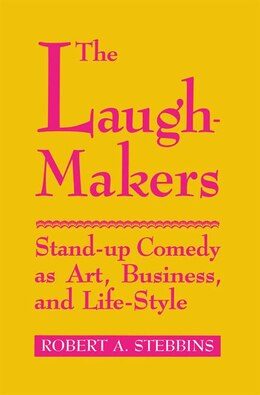 Book The Laugh-Makers: Stand-Up Comedy as Art, Business, and Life-Style by Robert A. Stebbins
