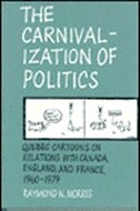 The Carnivalization of Politics: Quebec Cartoons on Relations with Canada, England, and France…