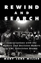 Rewind and Search: Conversations with the Makers and Decision-Makers of CBC Television Drama
