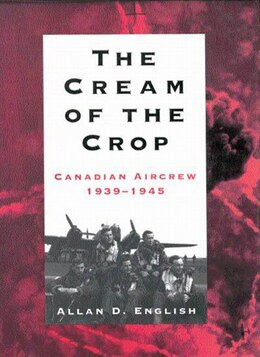 Book The Cream of the Crop: Canadian Aircrew, 1939-1945 by Allan Douglas English