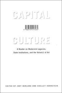 Capital Culture: A Reader on Modernist Legacies, State Institutions, and the Value(s) of Art