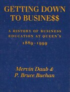 Getting Down to Business: A History of Business Education at Queen's, 1889-1999