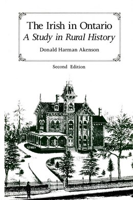 Book The Irish in Ontario: A Study in Rural History by Donald Harman Akenson
