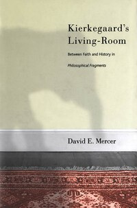 Kierkegaard's Livingroom: Faith and History in The Philosophical Fragments