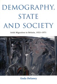 Demography, State and Society: Irish Migration to Britain, 1921-1971