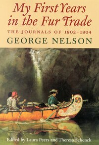 My First Years In The Fur Trade: The Journals of 1802-1804