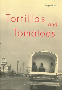 Tortillas and Tomatoes: Transmigrant Mexican Harvesters in Canada