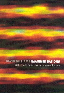 Book Imagined Nations: Reflections on Media in Canadian Fiction by David Williams