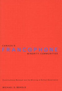 Canada's Francophone Minority Communities: Constitutional Renewal and the Winning of School…