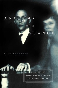 Anatomy of a Seance: A History of Spirit Communication in Central Canada