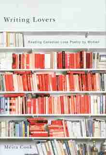 Writing Lovers: Reading Canadian Love Poetry by Women by Méira Cook