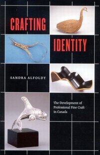 Crafting Identity: The Development of Professional Fine Craft in Canada