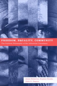 Freedom, Equality, Community: The Political Philosophy Of Six Influential Canadians